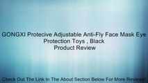 GONGXI Protecive Adjustable Anti-Fly Face Mask Eye Protection Toys , Black Review