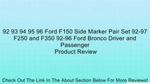 92 93 94 95 96 Ford F150 Side Marker Pair Set 92-97 F250 and F350 92-96 Ford Bronco Driver and Passenger Review