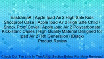 Eastchina� | Apple Ipad Air 2 High Safe Kids Shocproof Case | Apple Ipad Air 2 High Safe Child / Shock Proof Cover | Apple Ipad Air 2 Polycarbonate Kick-stand Cases | High Quality Material Designed for Ipad Air 2 (6th Generation) (Black) Review