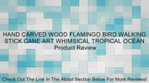 HAND CARVED WOOD FLAMINGO BIRD WALKING STICK CANE ART WHIMSICAL TROPICAL OCEAN Review