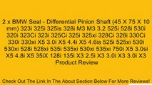 2 x BMW Seal - Differential Pinion Shaft (45 X 75 X 10 mm) 323i 325i 325is 328i M3 M3 3.2 525i 528i 530i 320i 323Ci 323i 325Ci 325i 325xi 328Ci 328i 330Ci 330i 330xi X5 3.0i X5 4.4i X5 4.6is 525i 525xi 530i 530xi 528i 528xi 535i 535xi 530xi 535xi 750i X5