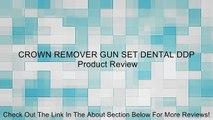CROWN REMOVER GUN SET DENTAL DDP Review