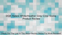 DGK Haters White/Heather Grey Crew Socks Review