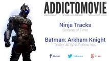 "Batman: Arkham Knight - Trailer ""All Who Follow You"" Music #1 (Ninja Tracks - Oceans of Time)"