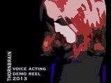 ThornBrain Voice Acting Demo Reel 2013