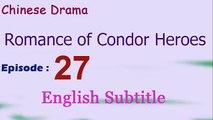 Romance of Condor Heroes (Chinese Drama) Episode 27 English Subtitle  - Read Description