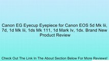 Canon EG Eyecup Eyepiece for Canon EOS 5d Mk Iii, 7d, 1d Mk Iii, 1ds Mk 111, 1d Mark Iv, 1dx. Brand New Review
