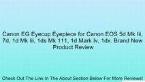Canon EG Eyecup Eyepiece for Canon EOS 5d Mk Iii, 7d, 1d Mk Iii, 1ds Mk 111, 1d Mark Iv, 1dx. Brand New Review