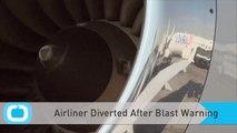 Airliner Diverted After Blast Warning
