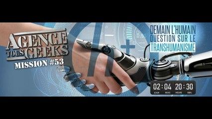 [REPLAY] ATG#53 : Demain l'humain… Question sur le Transhumanisme