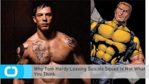 Why Tom Hardy Leaving Suicide Squad Is Not What You Think