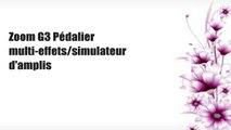 Zoom G3 Pédalier multi-effets/simulateur d'amplis
