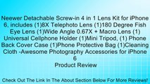 Neewer Detachable Screw-in 4 in 1 Lens Kit for iPhone 6, includes (1)8X Telephoto Lens (1)180 Degree Fish Eye Lens (1)Wide Angle 0.67X + Macro Lens (1)Universal Cellphone Holder (1)Mini Tripod, (1) Phone Back Cover Case (1)Phone Protective Bag (1)Cleaning