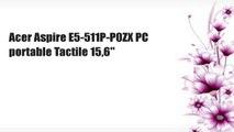 """Acer Aspire E5-511P-P0ZX PC portable Tactile 15,6"""""""