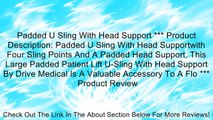 Padded U Sling With Head Support *** Product Description: Padded U Sling With Head Supportwith Four Sling Points And A Padded Head Support, This Large Padded Patient Lift U-Sling With Head Support By Drive Medical Is A Valuable Accessory To A Flo *** Revi