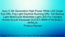 4pcs X 4th Generation High Power White LED Eagle Eye DRL Fog Light Daytime Running DRL Tail Backup Light Motorcycle Motorbike Light LED For Yamaha Honda Suzuki Kawasaki DUCATI BMW KTM BUELL APRILIA Review