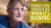 Things You Should Do When It's Raining