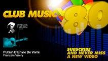 François Valéry - Putain D'Envie De Vivre - ClubMusic80s