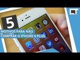 APPLE IPHONE 6 PLUS: 5 motivos para você NÃO COMPRAR [5 Motivos]