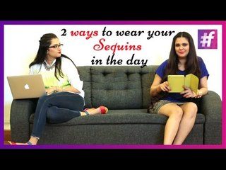 Two Ways to Wear Sequins in the Day  | Fashion-Bombay - By Sonu and Jasleen