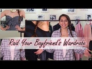 Raid your BF's Wardrobe | Anusha Dandekar