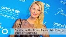 Sandra Lee Has Breast Cancer, Will Undergo Double Mastectomy