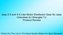 Jeep 2.5 and 4.0 Liter Motor Distributor Gear for Jeep Cherokee XJ Wrangler YJ Review