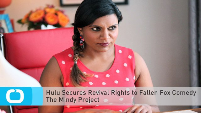 Hulu Secures Revival Rights to Fallen Fox Comedy The Mindy Project