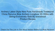Archery Latest Style New Pure Handmade Traditional China Recurve Bow Archery Longbow 35~55lbs with String-Exclusively Sold By sososhoot Review
