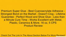 Premium Super Glue - Best Cyanoacrylate Adhesive - Strongest Bond on the Market - Doesn't Clog - Lifetime Guarantee - Perfect Wood and Shoe Glue - Less than a Minute Cure Time - Works Excellent with Metal, Plastic, Ceramics & More. 16 oz, 5 CPS Review