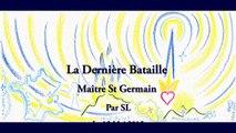 La Dernière Bataille Maître St Germain - Par SL - 15 mai 2015