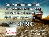 cherche des vacances last minutes , hôtel 4 étoiles sur Ile de Majorque (Espagne) du 18 au 25 juin 2015 all inclusive