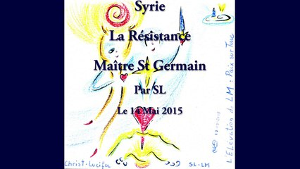 Syrie la Résistance Maître St Germain - Par SL - 14 Mai 2015