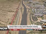 Lawsuit filed to stop South Mountain Freeway
