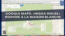 «Nigga House» à la Maison Blanche, une place «Hitler» à Berlin... Les fails de Google Maps