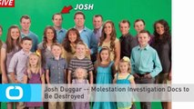 Josh Duggar -- Molestation Investigation Docs to Be Destroyed