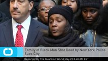 Family of Black Man Shot Dead by New York Police Sues City