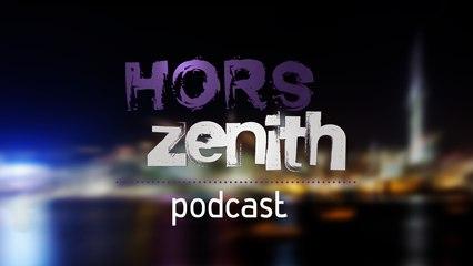 Hors Zenith Podcast -  17 avril 2015