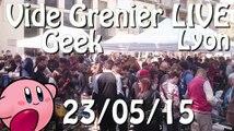 Vide Grenier Geek Lyon LIVE - 23 Mai 2015
