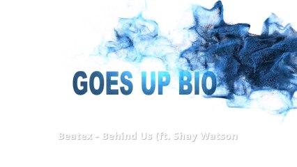 Goes Up Bio (Beatex - Behind Us (ft. Shay Watson))