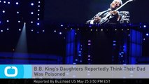 B.B. King's Daughters Reportedly Think Their Dad Was Poisoned