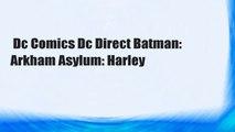 Dc Comics Dc Direct Batman: Arkham Asylum: Harley