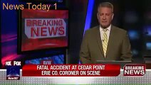 News today 1 Fatal Accident at Cedar point Roller Coaster crash in Cedar Point Amusement Park