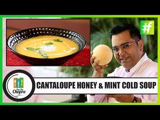 How To Make Cantaloupe Honey & Mint Cold Soup   By Chef Ajay Chopra