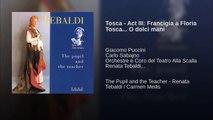 Tosca - Act III: Francigia a Floria Tosca... O dolci mani