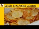 receita da batata frita chips (fácil)