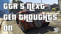 GTA 5 Next Gen Thoughts On(GTA 5 Next Gen Console)