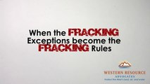When Fracking Exceptions become the Fracking Rules