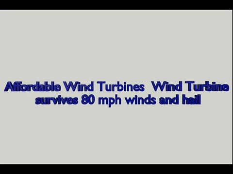 affordable wind turbines wind turbine survives 80 mph winds and hail