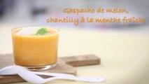 Recette gaspacho de melon, chantilly à la menthe fraîche
